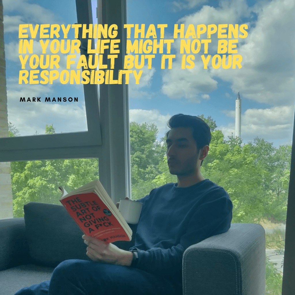 Everything that happens in your life might not be your fault but it is your responsibility